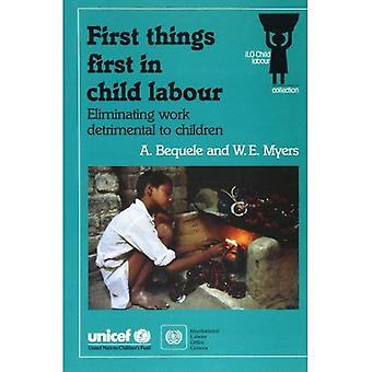 First Things First in Child Labour: Eliminating Work Detrimental to Children (ILO child labour collection)