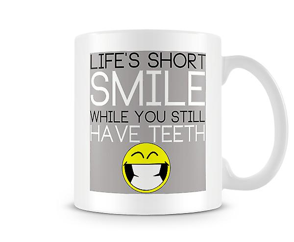 Decorative Writing Lifes Short Smile While You Still Have Teeth Mug