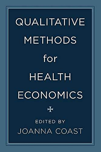 Qualitative Methods for Health Economics by Joanna Coast - 9781783485