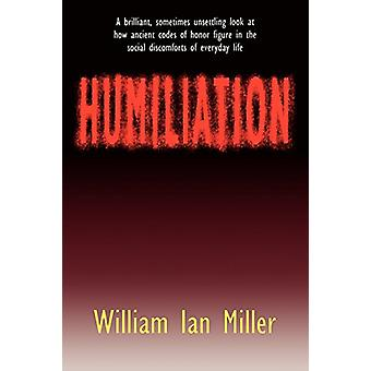 Humiliation - And Other Essays on Honor - Social Discomfort - and Viol