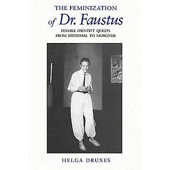 The Feminization of Dr. Faustus Female Identity Quests from Stendhal to Morgner by Druxes & Helga
