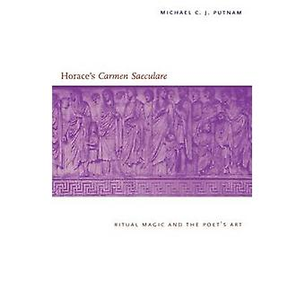 Horaces Carmen Saeculare Ritual Magic and the Poets Art by Putnam & Michael C. J.