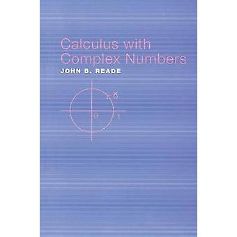 Calculus with Complex Numbers by Reade & John