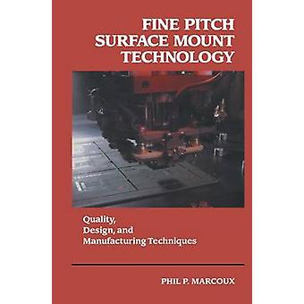 Fine Pitch Surface Mount Technology  Quality Design and Manufacturing Techniques by Marcoux & Phil