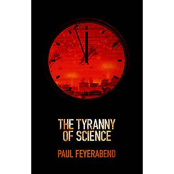 The Tyranny of Science by Feyerabend & Paul