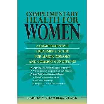 Kompletterande hälsa för kvinnor en omfattande behandling Guide för Major sjukdom och gemensamma villkor med framgår baserade terapier metoder för användning av Clark & Carolyn Chambers