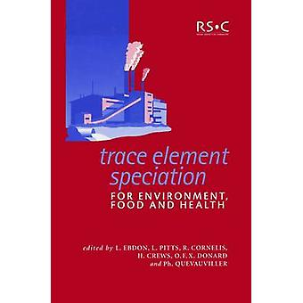 Trace Element Speciation for Environment Food and Health by Ebdon & L