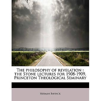 The philosophy of revelation  the Stone lectures for 19081909 Princeton Theological Seminary by Bavinck & Herman