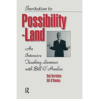 Invitation To Possibility Land  An Intensive Teaching Seminar With Bill OHanlon by OHanlon & Bill