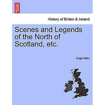 Scenes and Legends of the North of Scotland etc. by Miller & Hugh