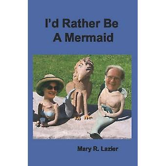 Id Rather Be A Mermaid by Lazier & Mary R.