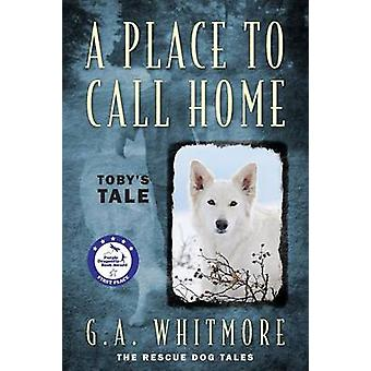 A Place to Call Home Tobys Tale by Whitmore & G. a.