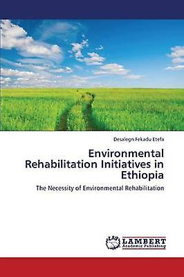 Environmental Rehabilitation Initiatives in Ethiopia by Fekadu Etefa Desalegn