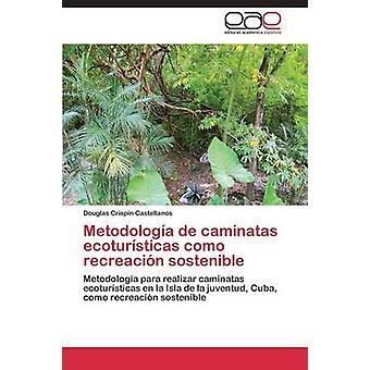 Metodologia de Caminatas Ecoturisticas Como Recreacion Sostenible av Crispin Castellanos Douglas