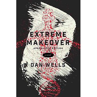 Extreme Makeover by Dan Wells - 9780765385635 Book