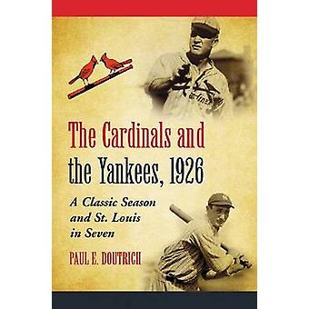The Cardinals and the Yankees - 1926 - A Classic Season and St. Louis