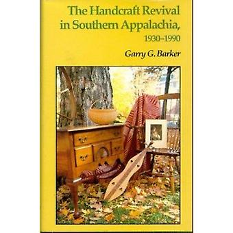 The Handcraft Revival in Southern Appalachia - 1930-1990 by George G