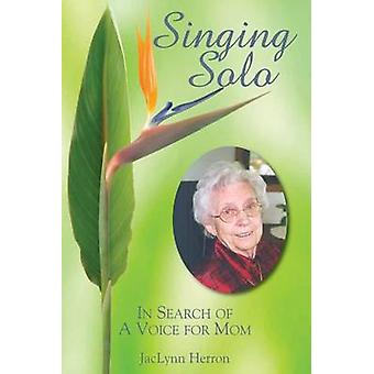 Singing Solo - In Search of a Voice for Mom by Jaclynn Herron - 978087