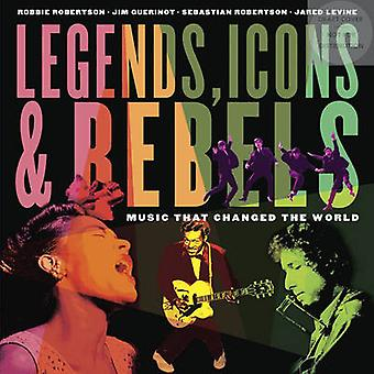 Legends - Icons & Rebels by Robbie Robertson - Jim Guerinot - Jared L