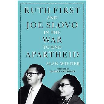Ruth First and Joe Slovo in the War to End Apartheid by Alan Wieder -