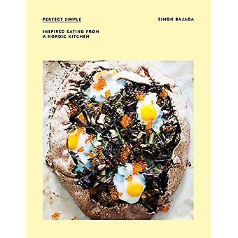 Perfect Simple - Inspired eating from a Nordic kitchen by Simon Bajada