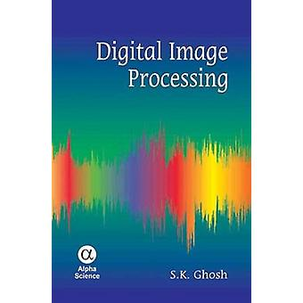 Digital Image Processing by S. K. Ghosh - 9781842657317 Book