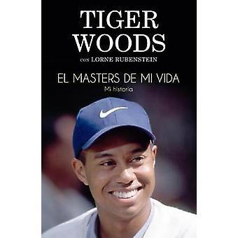 Masters de Mi Vida - El by Tiger Woods - 9788494506475 Book