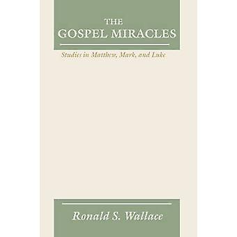 Gospel Miracles Studies in Matthew Mark and Luke by Wallace & Ronald
