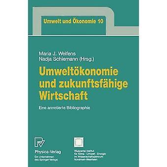 Umweltkonomie und zukunftsfhige Wirtschaft  Eine annotierte Bibliographie by Welfens & Maria J.