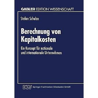 Berechnung von Kapitalkosten  Ein Konzept fr nationale und internationale Unternehmen by Schulze & Stefan