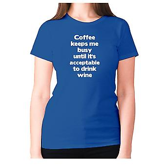 Womens funny coffee t-shirt slogan tee ladies novelty - Coffee keeps me busy until it's acceptable to drink wine