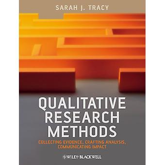 Qualitative Research Methods: Collecting Evidence Crafting Analysis Communicating Impact (Paperback) by Tracy Sarah J.