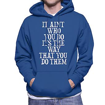 It Aint Who You Do Its The Way You Do Them White Men's Hooded Sweatshirt