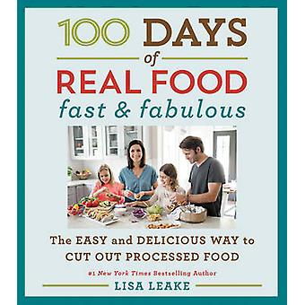 100 Days of Real Food - Fast & Fabulous - The Easy and Delicious Way to