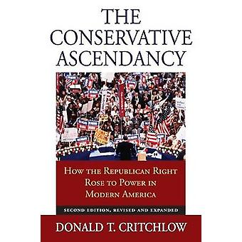 The Conservative Ascendancy - How the Republican Right Rose to Power i