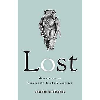 Lost - Miscarriage in Nineteenth-Century America by Lost - Miscarriage