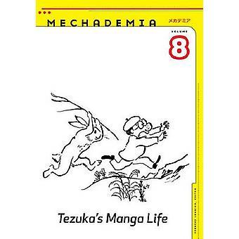 Mechademia - Tezuka's Manga Life - 8 by Frenchy Lunning - 9780816689552