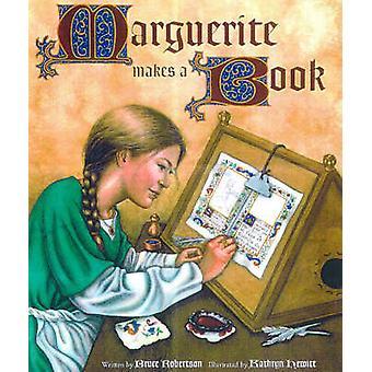 Marguerite Makes a Book by Bruce Robertson - Kathryn Hewitt - 9780892