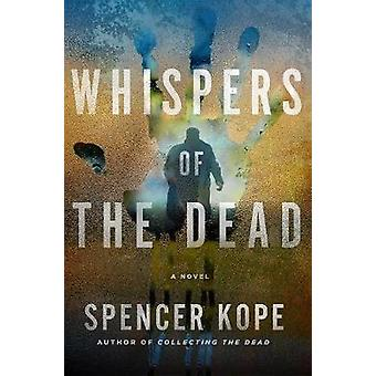 Whispers of the Dead - A Novel by Spencer Kope - 9781250072887 Book