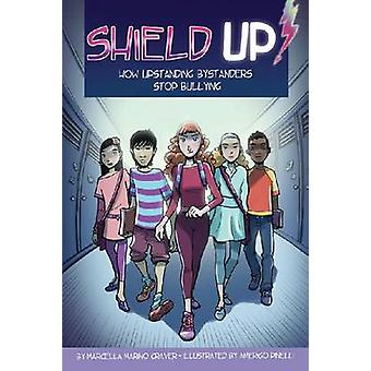 Shield Up! - How Upstanding Bystanders Stop Bullying by Marcella Marin