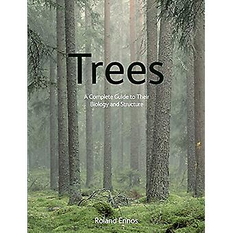 Trees - A Complete Guide to Their Biology and Structure by Roland Enno