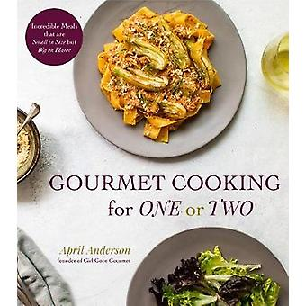 Gourmet Cooking For One (Or Two) - Incredible Scaled-Down Comfort Food
