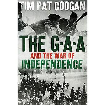 The GAA and the War of Independence by The GAA and the War of Indepen