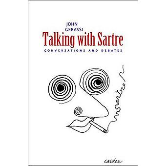 Talking with Sartre - Conversations and Debates by John Gerassi - 9780