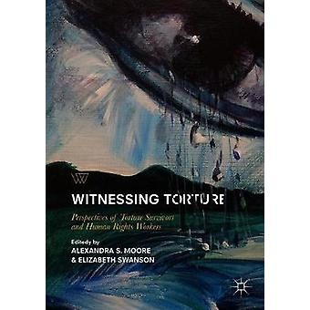 Witnessing Torture - Perspectives of Torture Survivors and Human Right