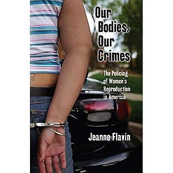 Unsere Körper, unsere Verbrechen: Die Überwachung der Frauen Reproduktion in Amerika