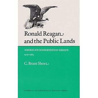 Ronald Reagan and the Public Lands : Americas Conservation Debate, 1979-1984