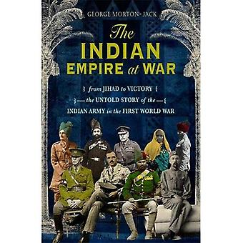 The Indian Empire At War: From Jihad to Victory, The� Untold Story of the Indian Army in the First World War