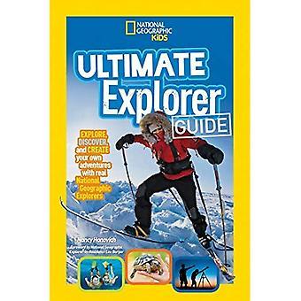 Guía de Ultimate Explorer: Explorar, descubrir y crear sus propias aventuras con exploradores de Real National Geographic como sus guías! (Ultimate Explorer) (Ultimate Explorer)
