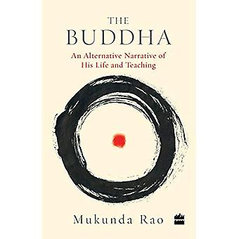 The Buddha: An Alternative Narrative of His Life and Teaching